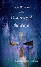 Lucie Brandon and the Discovery of the Waya (Lucie Brandon Mysteries Book 3)