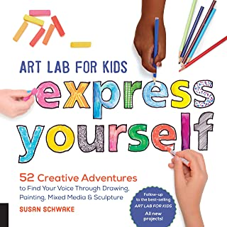 Art Lab for Kids: Express Yourself: 52 Creative Adventures to Find Your Voice Through Drawing, Painting, Mixed Media, and Sculpture