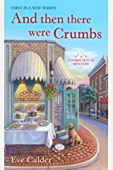 And Then There Were Crumbs: A Cookie House Mystery Kindle Edition
