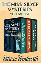 The Miss Silver Mysteries Volume Five: The Case of William Smith, Eternity Ring, and The Catherine Wheel