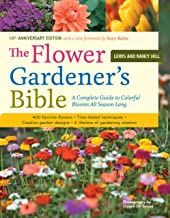 The Flower Gardener's Bible: A Complete Guide to Colorful Blooms All Season Long: 400 Favorite Flowers, Time-Tested Techni...