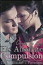 His Absolute Compulsion: The Billionaire's Paradigm (#3) (A BDSM Erotic Romance) (The Billionaire's Ultimatum, Book Two)