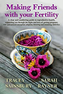 Making Friends with your Fertility: A clear, comforting guide to reproductive health: supporting you through getting pregn...