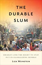 The Durable Slum: Dharavi and the Right to Stay Put in Globalizing Mumbai (Globalization and Community Book 23)