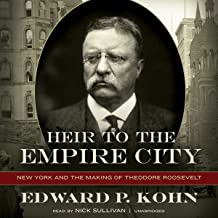 Heir to the Empire City: New York and the Making of Theodore Roosevelt