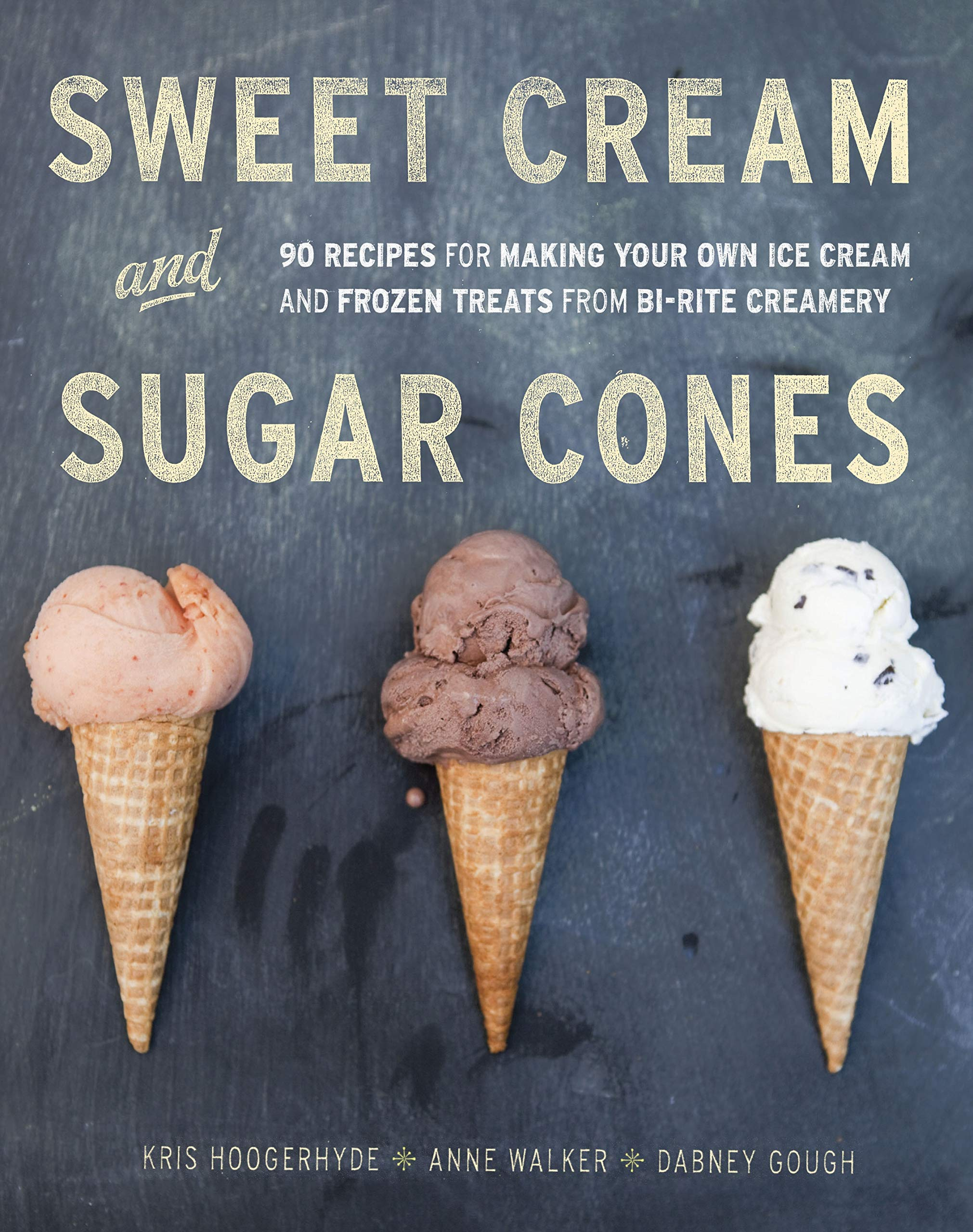 Sweet Cream And Sugar Cones: 90 Recipes For Making Your Own Ice Cream And Frozen Treats From Bi-Rite Creamery A Cookbook