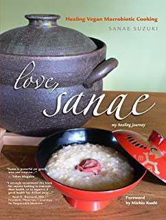 Love, Sanae: Healing Vegan Macrobiotic Cooking, My Healing Journey (English Edition)
