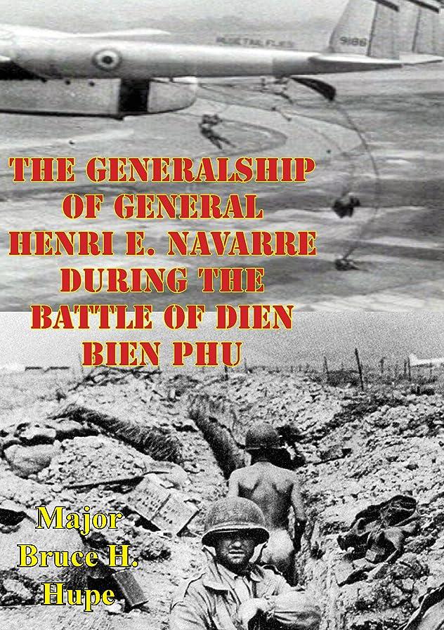 一掃する契約した抑止するThe Generalship Of General Henri E. Navarre During The Battle Of Dien Bien Phu (English Edition)