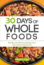 30 Days of Whole Foods: Healthy and Delicious Recipes for a New and Revitalized You