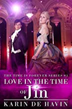 Love In The Time Of Jin (Book Three ): (Time Travel Romance) (The Time Is Forever Series 3)