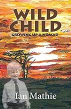 Scritto da Ian Mathie: Wild Child: Growing up a Nomad (English ...