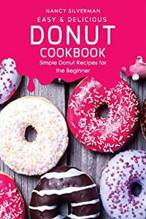 Easy & Delicious Donut Cookbook: Simple Donut Recipes for the Beginner
