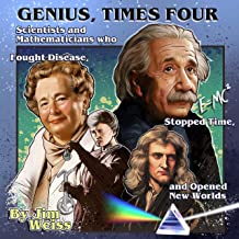Genius, Times Four: Scientists and Mathematicians Who Fought Disease, Stopped Time, and Opened New Worlds: The Jim Weiss A...