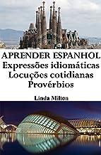 Aprender Espanhol: Expressões idiomáticas ‒ Locuções cotidianas ‒ Provérbios (Frases em Espanhol Livro 1) (Portuguese Edition)
