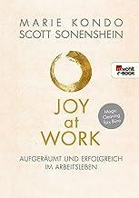 Joy at Work: Aufgeräumt und erfolgreich im Arbeitsleben (German Edition)