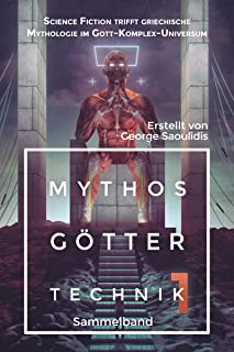 Mythos Götter Technik 1 - Sammelband: Science Fiction trifft griechische Mythologie im Gott-Komplex-Universum (Gott Komplex Universum) (German Edition)