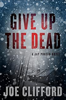 Give Up the Dead: A Jay Porter Novel (The Jay Porter Series)