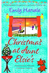 Christmas at Aunt Elsie's: a delightfully festive, feel-good romance and the perfect Christmas treat. (Seahorse Harbour Book 2) Kindle Edition