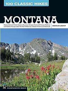100 Classic Hikes: Montana: Glacier National Park, Western Mountain Ranges, Beartooth Range, Madison and Gallatin Ranges, ...