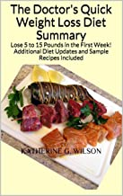 The Doctor's Quick Weight Loss Diet Summary: Lose 5 to 15 Pounds in the First Week! Additional Diet Updates and Sample Recipes Included