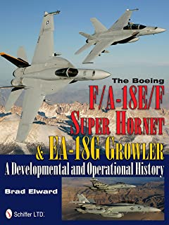 Boeing F/A-18E/F Super Hornet and EA-18G Growler: A Develmental and erational History: A Developmental and Operational His...