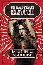 表紙: 18 and Life on Skid Row (English Edition)   Sebastian Bach