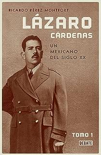 Lázaro Cárdenas. Un mexicano del siglo XX (El hombre que cambió al país 1) (Spanish Edition)