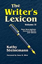 The Writer's Lexicon Volume II: More Descriptions, Overused Words, and Taboos