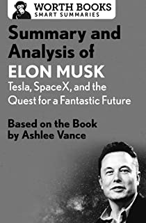 Summary and Analysis of Elon Musk: Tesla, SpaceX, and the Quest for a Fantastic Future: Based on the Book by Ashlee Vance (English Edition)
