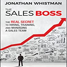 The Sales Boss: The Real Secret to Hiring, Training, and Managing a Sales Team