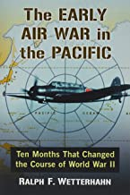 The Early Air War in the Pacific: Ten Months That Changed the Course of World War II