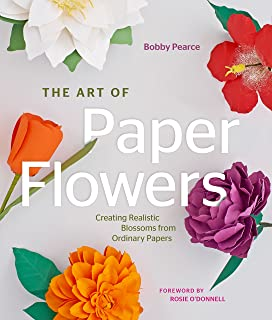 The Art of Paper Flowers: Creating Realistic Blossoms from Ordinary Papers