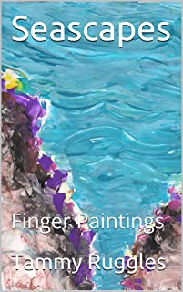 Seascapes: Finger Paintings (Finger Paintings by Legally Blind Artist Tammy Ruggles Book 4)