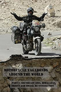 Motorcycle Vagabonds - Around the World,  Part 2: Southeast Asia, Himalayas, Orient and Social Re-Integration