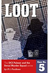 LOOT: A Detective Chief Superintendent Palmer and the Serial Murder Squad novel (DCS Palmer and the Serial Murder Squad Book 5) Kindle Edition