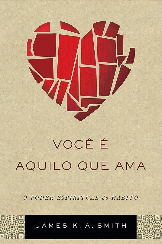 公使館ミキサー属するVocê é aquilo que ama: o poder espiritual do hábito (Portuguese Edition)