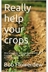 Really help your crops: Worst weeds, Companion plants and Co-lives, for farmers and horticulturists Kindle Edition