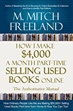 HOW I MAKE $4,000 A MONTH PART-TIME SELLING USED BOOKS ONLINE: The Authoritative Manual:  How Ordinary People are Making $50,000+ Selling Used Books Part-time from Home & How You Can Too!