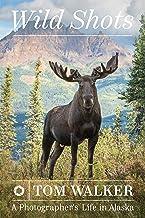 Wild Shots: A Photographer's Life in Alaska