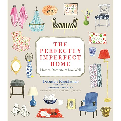 The Perfectly Imperfect Home How To Decorate And Live Well