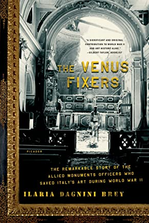 The Venus Fixers: The Remarkable Story of the Allied Monuments Officers Who Saved Italy's Art During World War II (English Edition)
