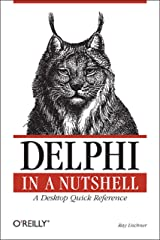 Delphi in a Nutshell: A Desktop Quick Reference (In a Nutshell (O'Reilly)) Kindle Edition