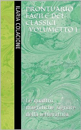 Prontuario facile dei classici Volumetto I: Le quattro magnifiche signore della letteratura