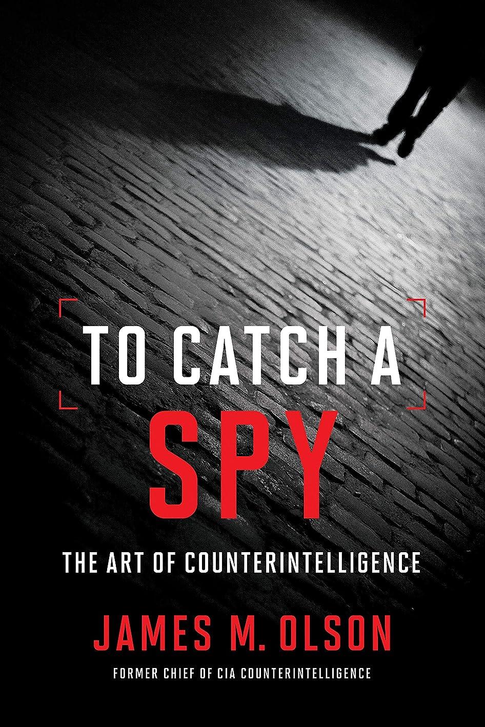 型黄ばむに話すTo Catch a Spy: The Art of Counterintelligence (English Edition)