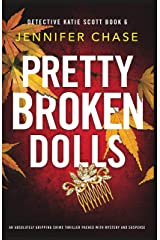 Pretty Broken Dolls: An absolutely gripping crime thriller packed with mystery and suspense (Detective Katie Scott Book 6) Kindle Edition
