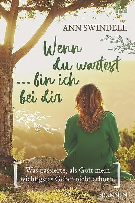 Wenn du wartest ... bin ich bei dir: Was passierte, als Gott mein wichtigstes Gebet nicht erhörte (German Edition)