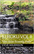 "Ju Roku Vol II: ""the slow flowing river"""