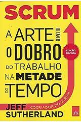 Scrum. A Arte de Fazer o Trabalho na Metade do Tempo (Em Portuguese do Brasil) Paperback