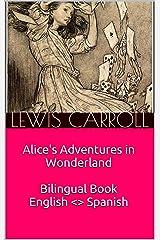 Alice's Adventures in Wonderland / Alicia en el país de las maravillas - Bilingual English <> Spanish / Bilingüe Español <> Inglés (Sentence Aligned) (English Edition) Format Kindle