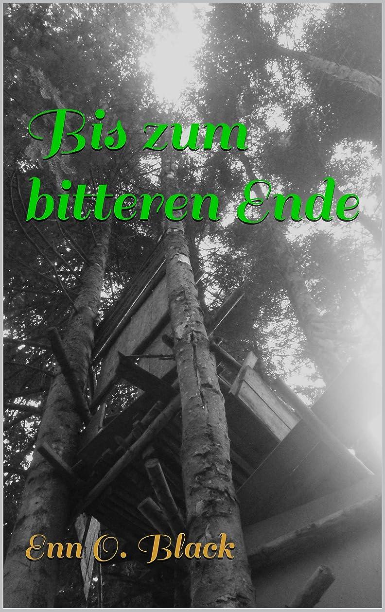 Bis zum bitteren Ende (German Edition)